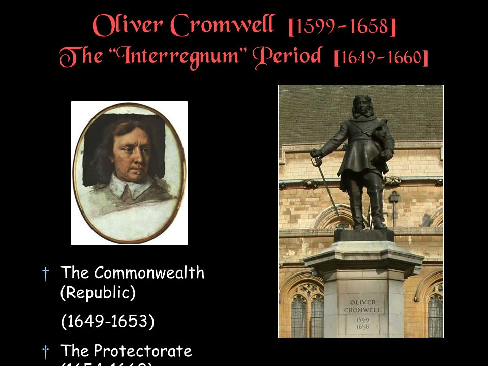 Oliver Cromwell [1599-1658] The Interregnum Period [1649-1660]